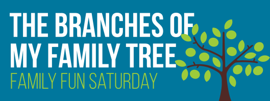 Family Fun Saturday - The Branches of my Family Tree - 6-6-15