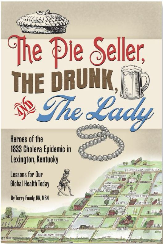 The Pie Seller, The Drunk, and The Lady - Heroes of the 1833 Cholera Epidemic in Lexington, Kentucky
