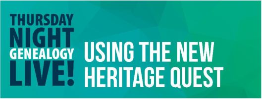 Thursday Night Genealogy Live-Using the NEW Heritage Quest-5-28-15