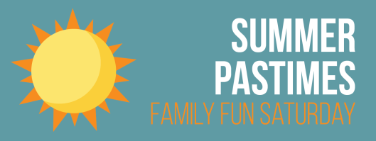 Family Fun Saturday: Summer Pastimes - July 11th