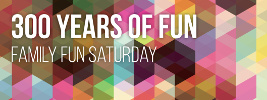 Family Fun Saturday-300 Years of Fun - 7-15-15
