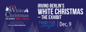 Food for Thought - Irving Berlin's White Christmas – the Exhibit - 12-9-15