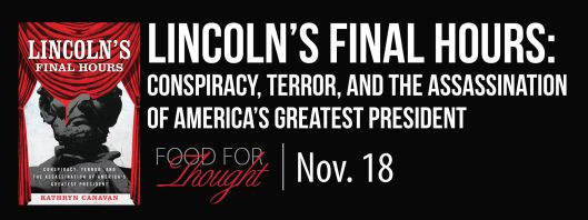 Food for Thought - Lincoln's Final Hours - Conspiracy Terror and the Assassination of America's Greatest President - 11-18-15