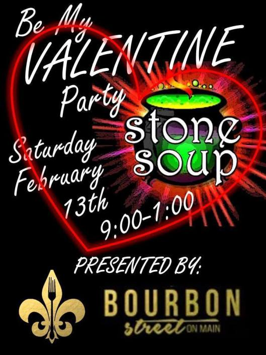 Be My Valentine Party with Stone Soup at Bourbon Street on Main - 2-13-16