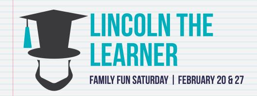 Family Fun Saturday - Lincoln the Learner - 2-20-16