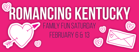 Family Fun Saturday - Romancing Kentucky - 2-6-13-16
