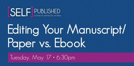 Self-Published - Editing Your Manuscript Paper vs Ebook - 5-17-16