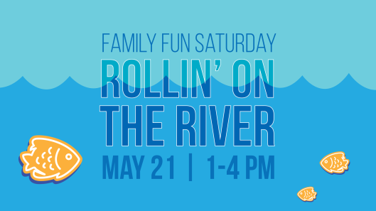 Family Fun Saturday - Rollin' on the River - 5-21-16