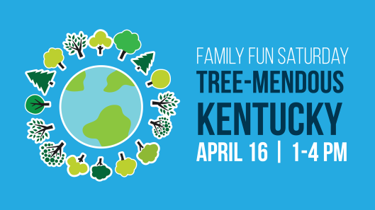 Family Fun Saturday - Tree-mendous Kentucky - 4-16-16