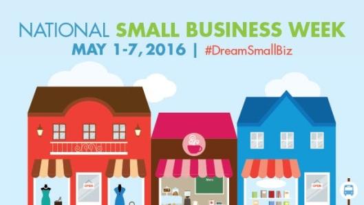 National Small Business Week - May 1-7, 2016