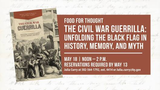 The Civil War Guerrilla - Unfolding the Black Flag in History, Memory, and Myth at the KHS - 5-18-16