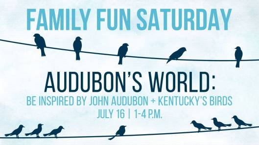 Family Fun Saturday - Audobon's World at the KHS - 7-16-16