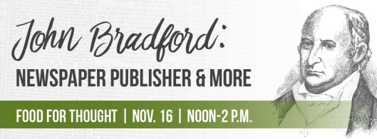 food-for-thought-john-bradford-newspaper-publisher-at-the-khs-kentucky-historical-society-11-16-16